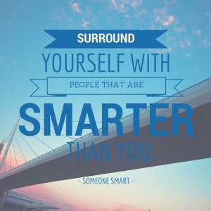 Surround Yourself With Smarter People Than You